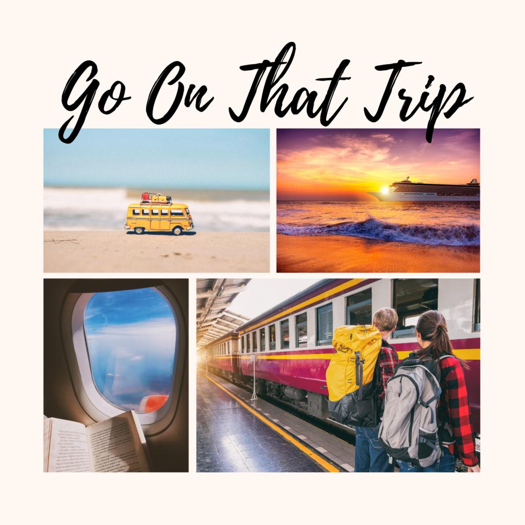 Go On That Trip